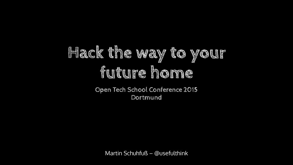 Hack the way to your future home Open Tech Scho...