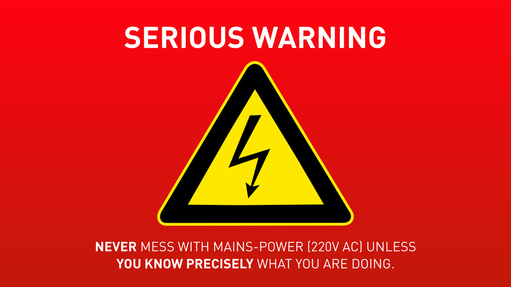 SERIOUS WARNING NEVER MESS WITH MAINS-POWER (22...
