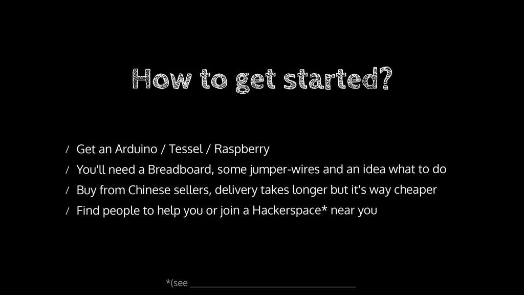 / Get an Arduino / Tessel / Raspberry / You'll ...