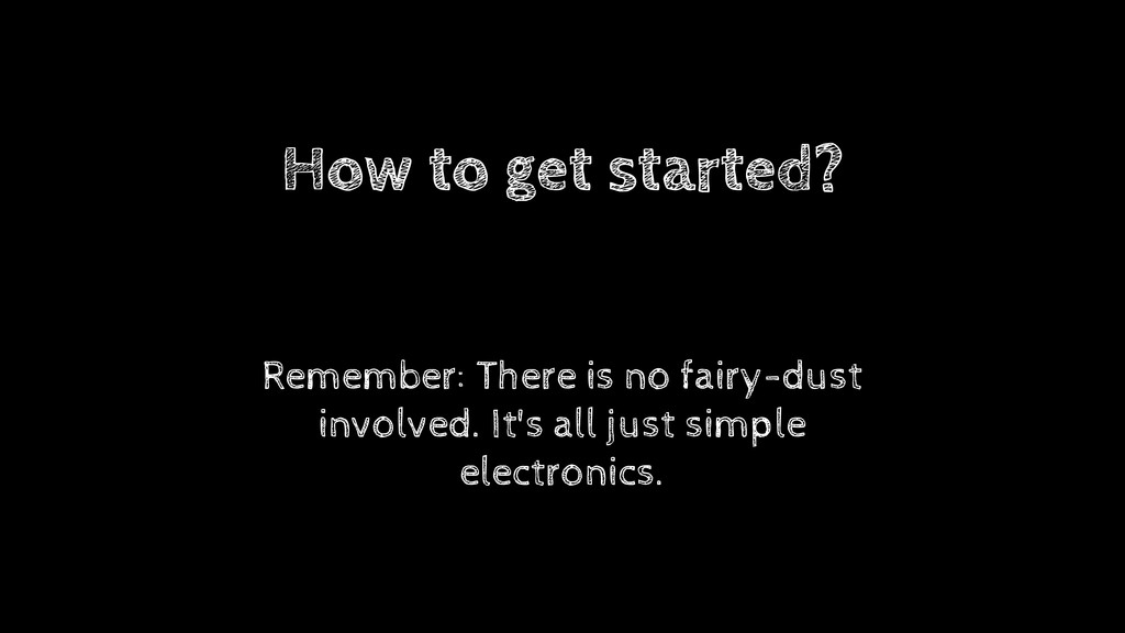 How to get started? Remember: There is no fairy...