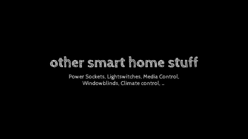 other smart home stuff Power Sockets, Lightswit...