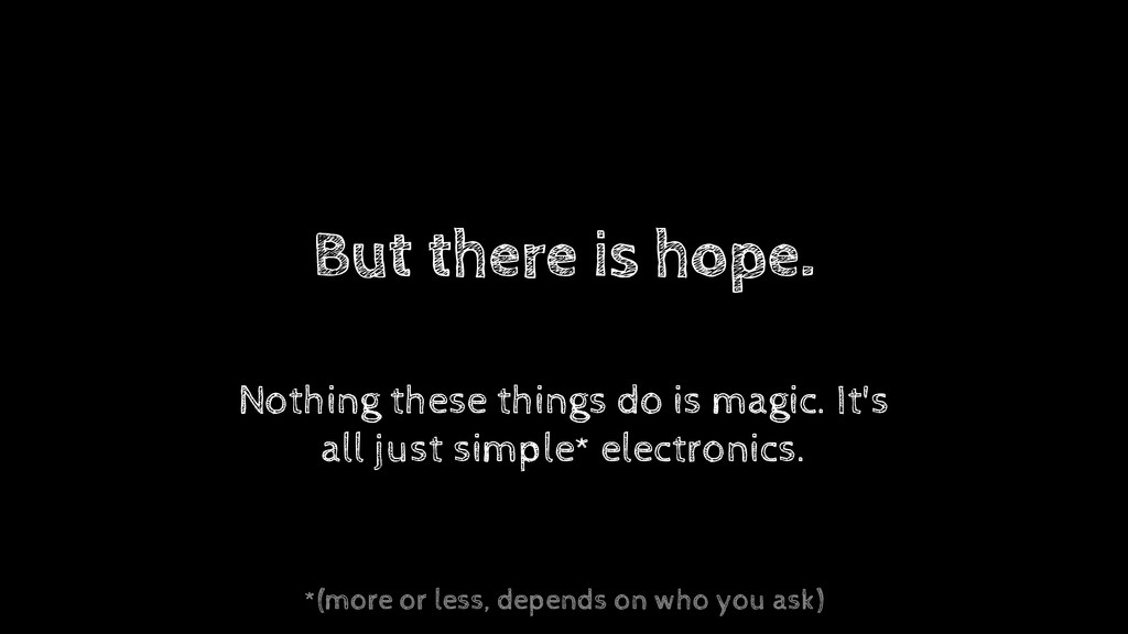 But there is hope. Nothing these things do is m...