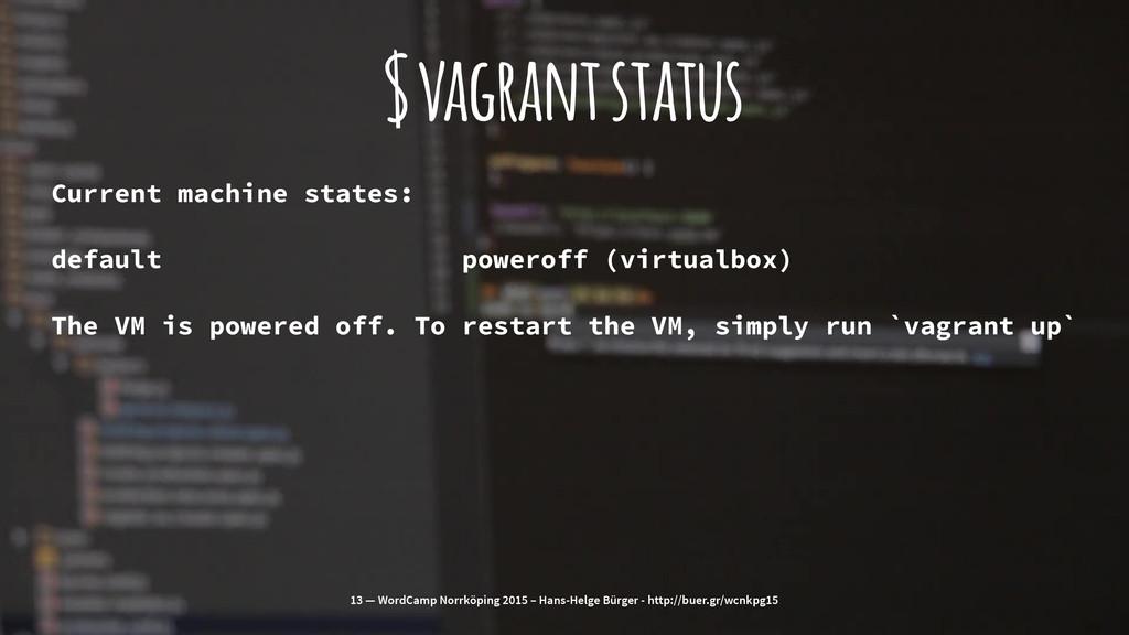 $ vagrant status Current machine states: defaul...