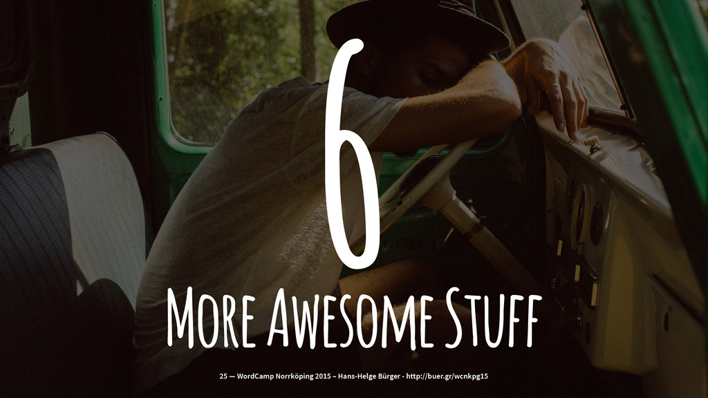 6 More Awesome Stuff 25 — WordCamp Norrköping 2...
