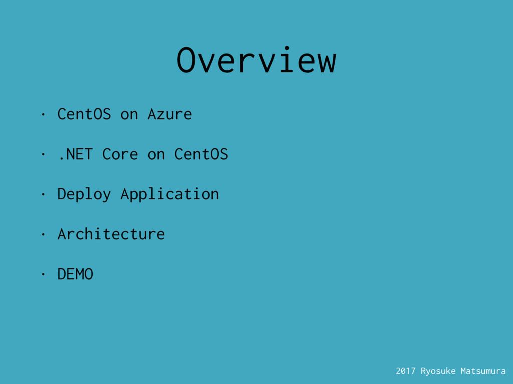 2017 Ryosuke Matsumura Overview • CentOS on Azu...