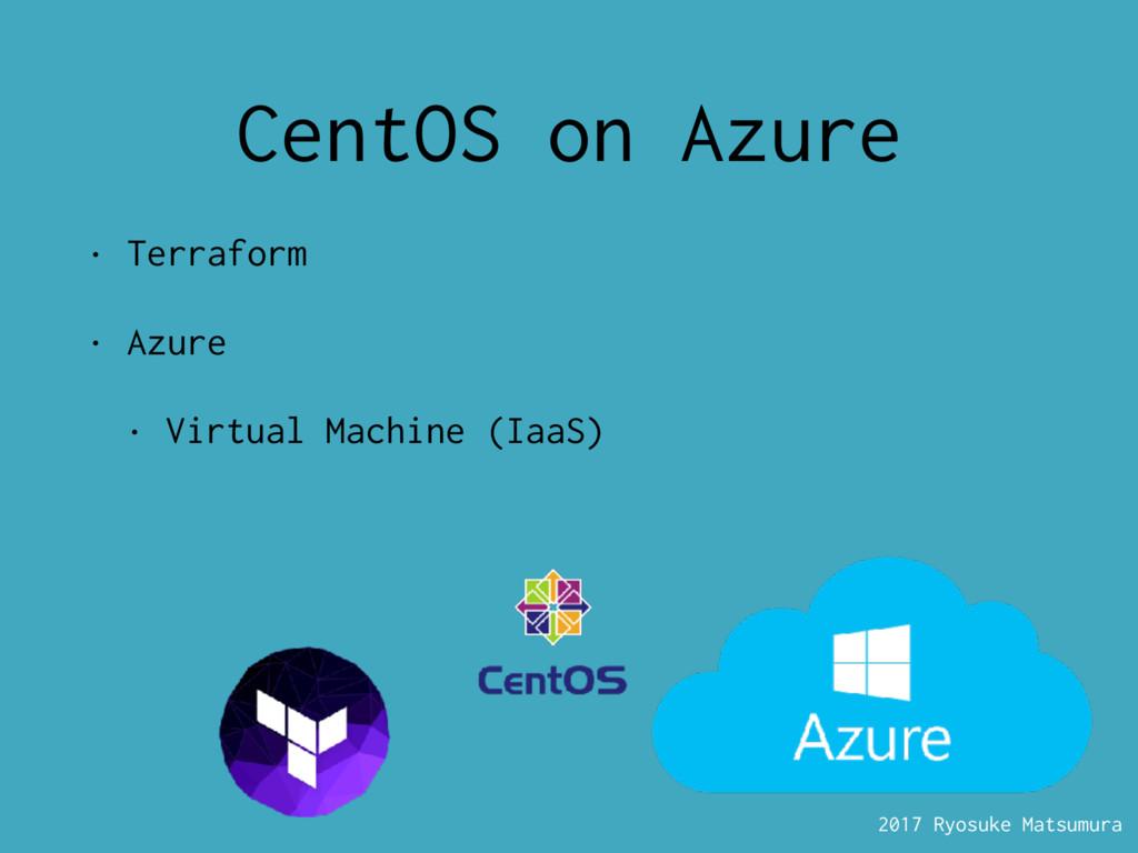 2017 Ryosuke Matsumura CentOS on Azure • Terraf...