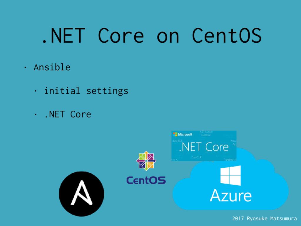 2017 Ryosuke Matsumura .NET Core on CentOS • An...