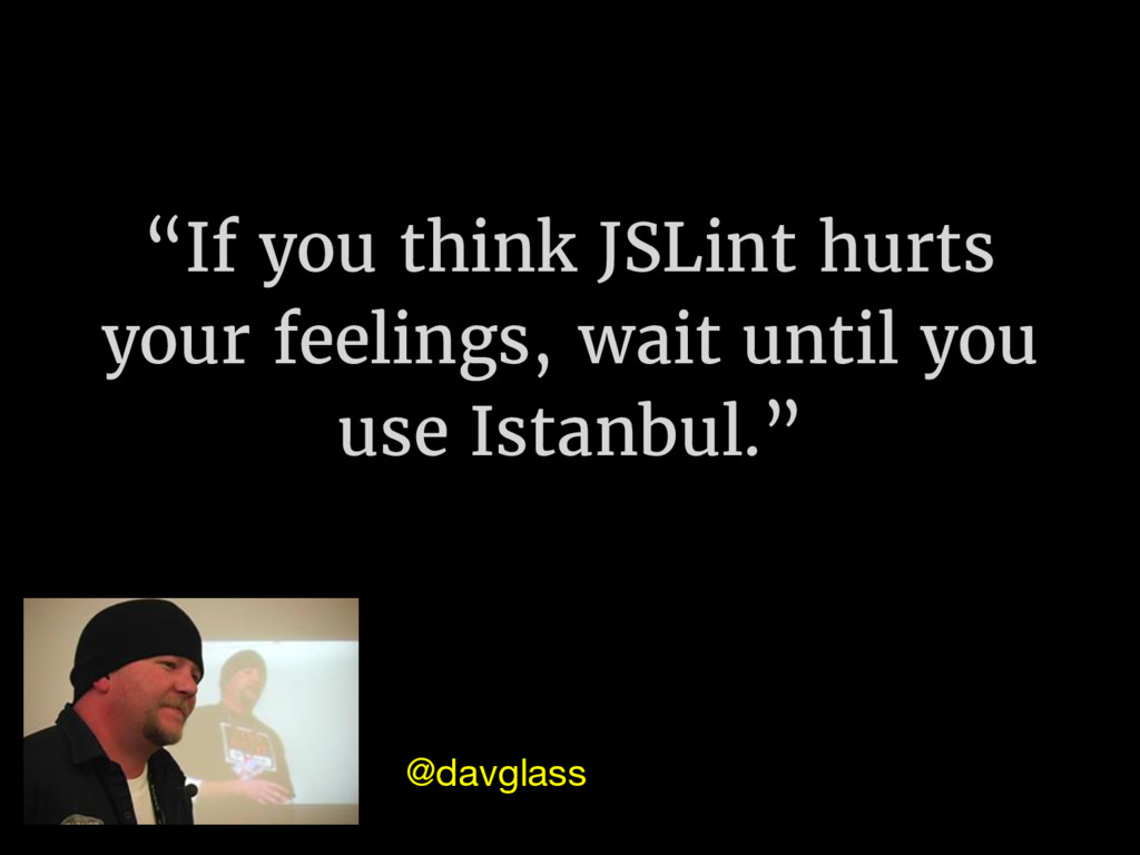 """If you think JSLint hurts your feelings, wait ..."