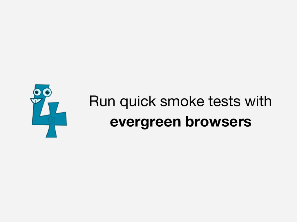 Run quick smoke tests with evergreen browsers