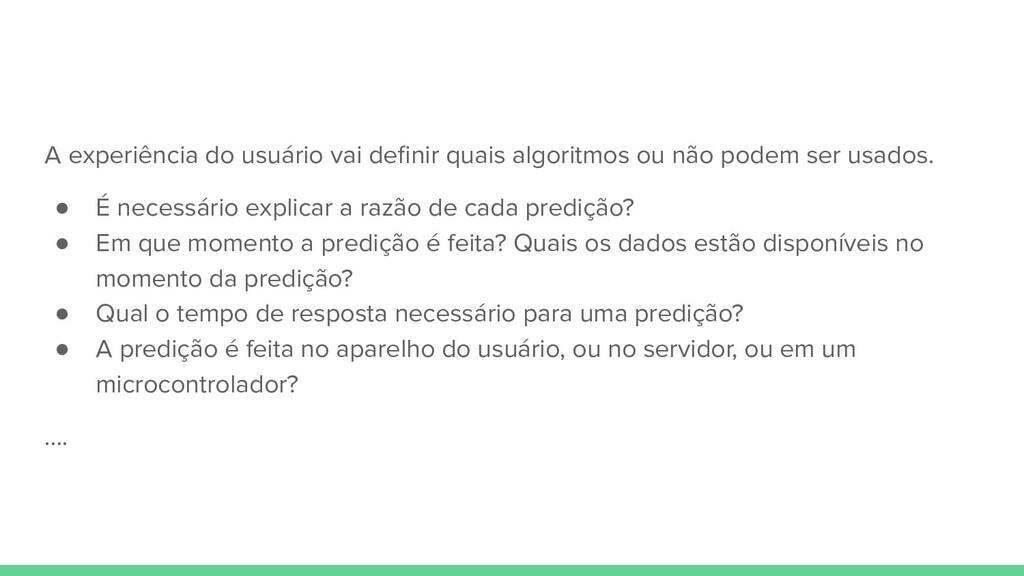 A experiência do usuário vai definir quais algor...