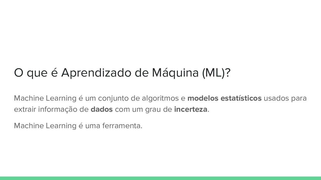 Machine Learning é um conjunto de algoritmos e ...