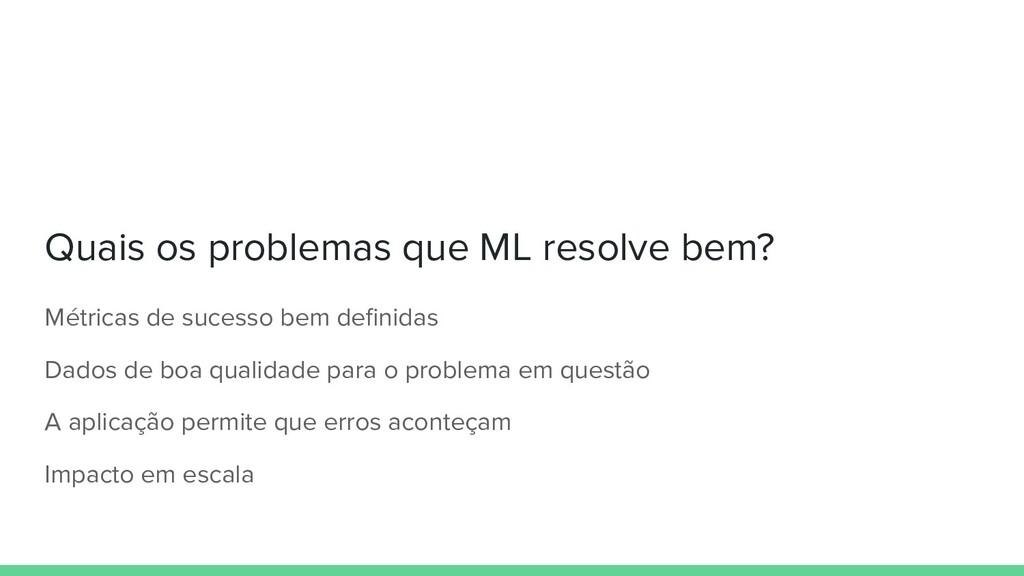 Quais os problemas que ML resolve bem? Métricas...