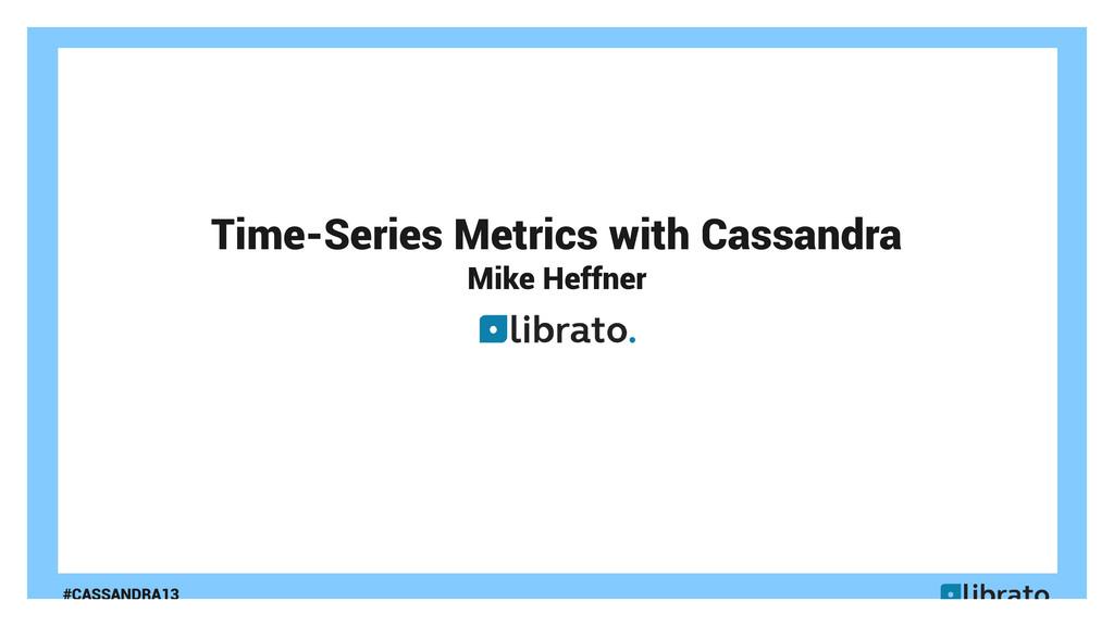 #CASSANDRA13 Time-Series Metrics with Cassandra...