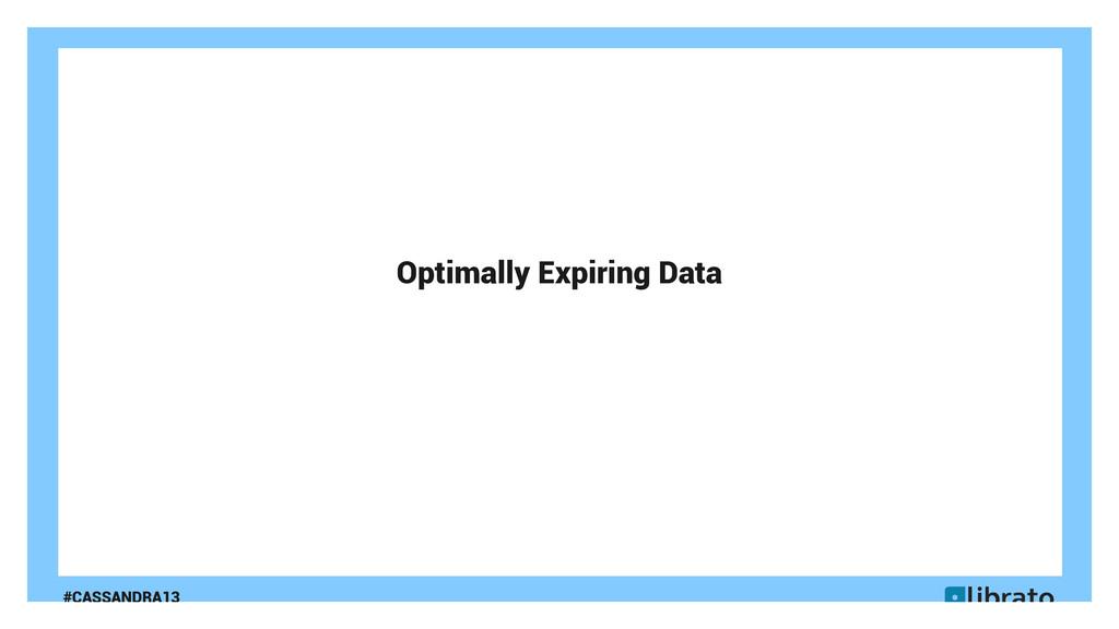 #CASSANDRA13 Optimally Expiring Data