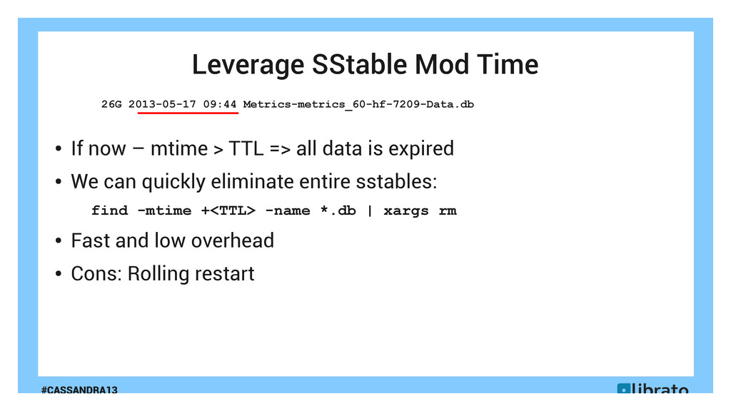 #CASSANDRA13 Leverage SStable Mod Time ● If now...