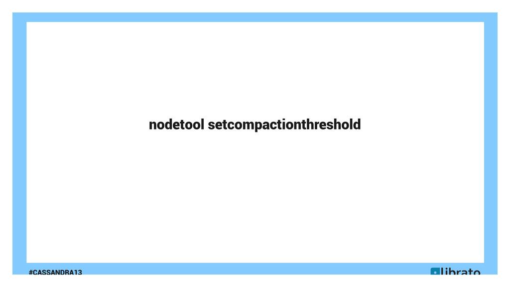 #CASSANDRA13 nodetool setcompactionthreshold