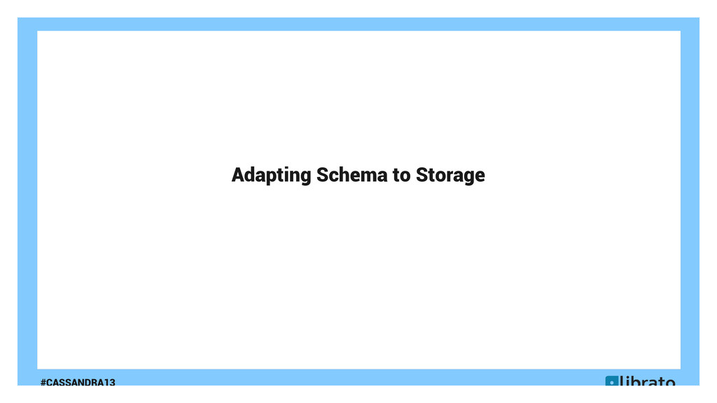#CASSANDRA13 Adapting Schema to Storage
