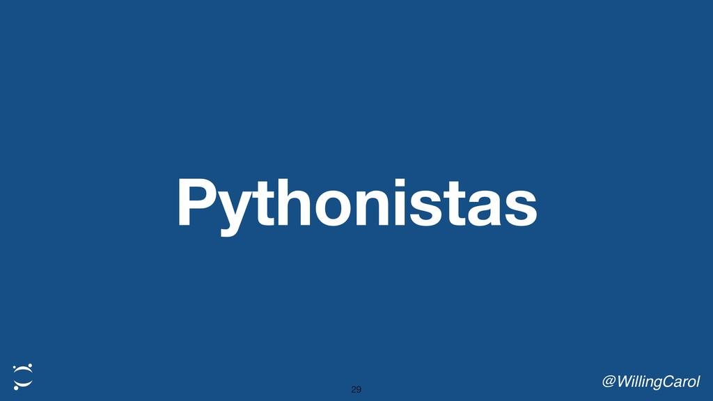 Pythonistas @WillingCarol 29