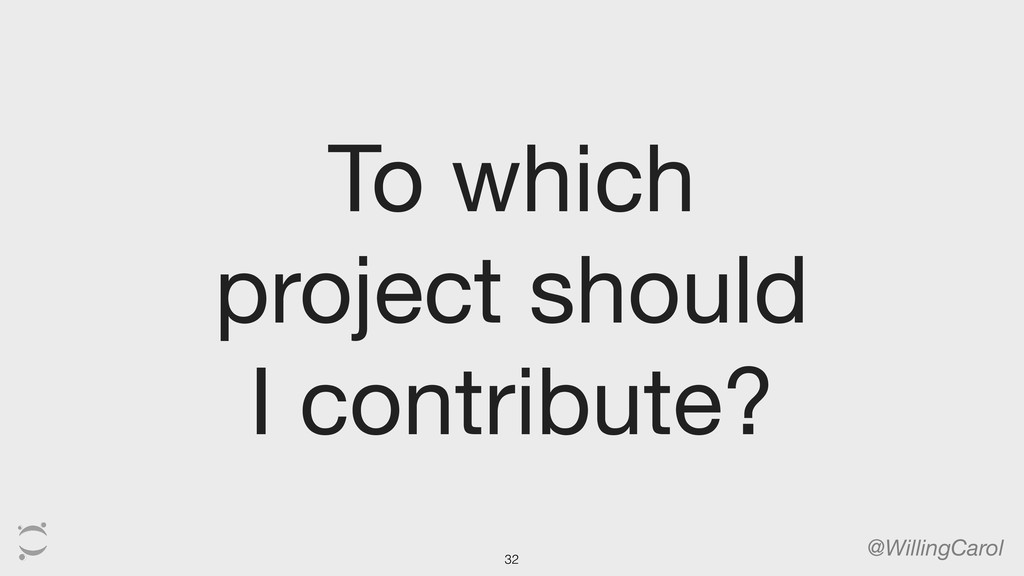 To which project should I contribute? @WillingC...