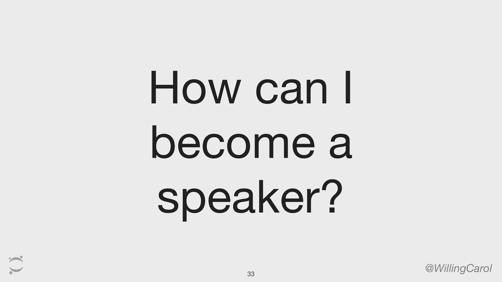 How can I become a speaker? @WillingCarol 33