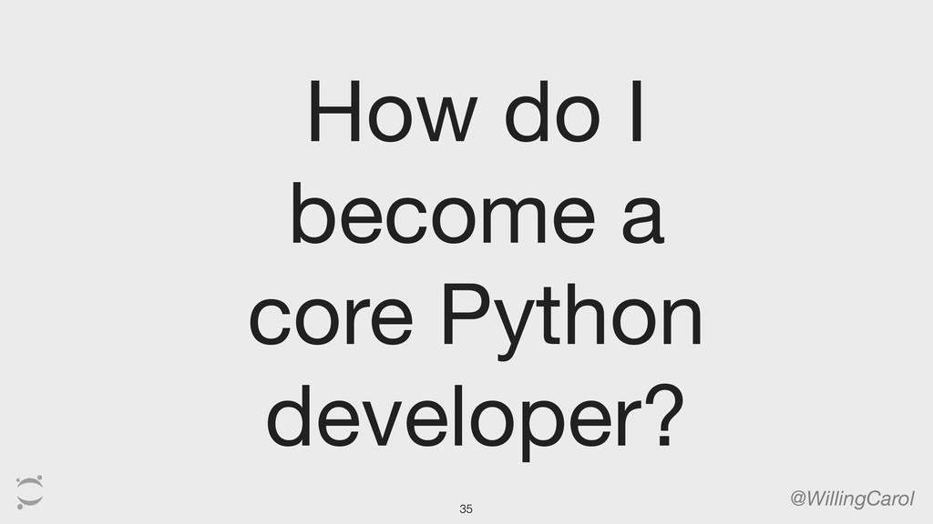 How do I become a core Python developer? @Willi...