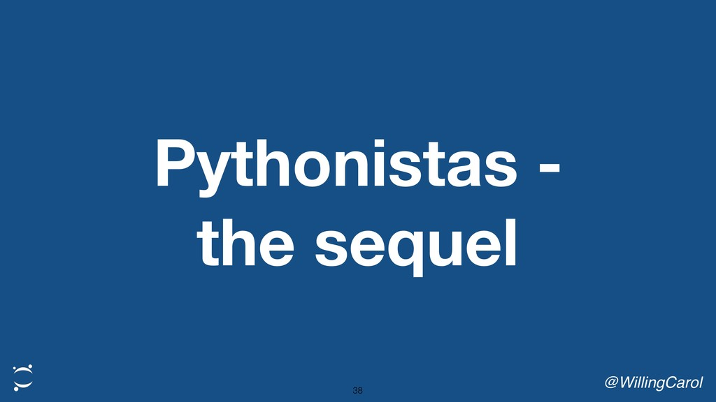 Pythonistas - the sequel @WillingCarol 38