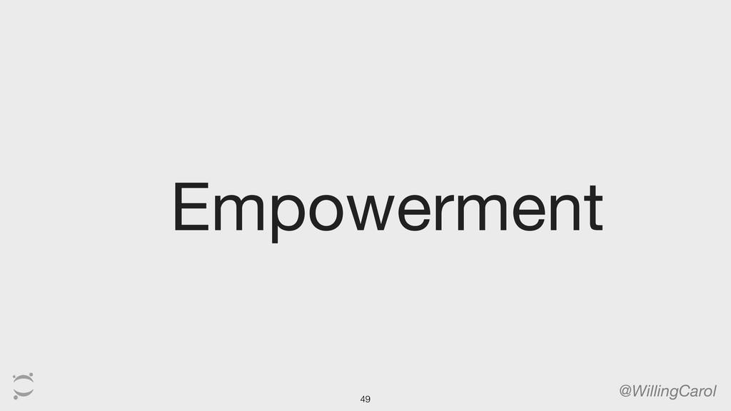 Empowerment @WillingCarol 49