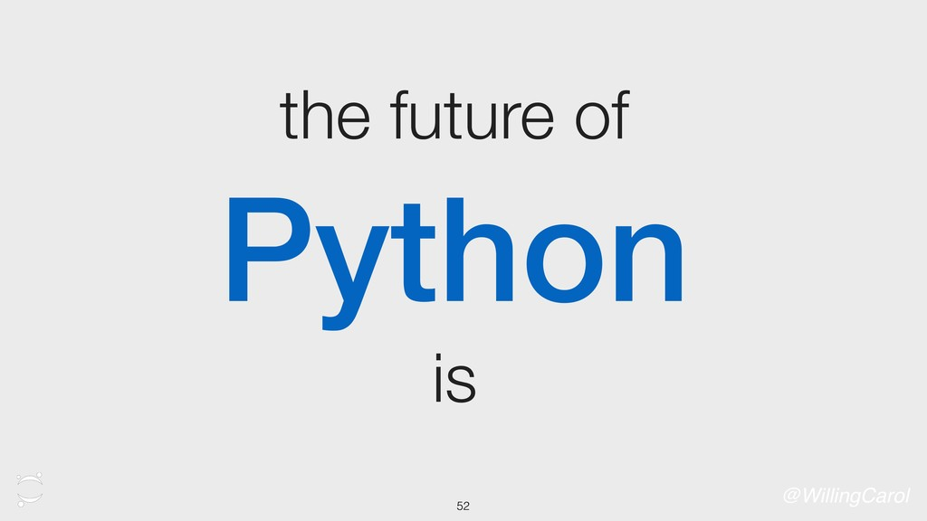the future of Python is @WillingCarol 52