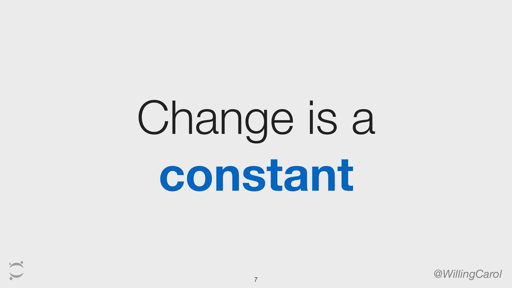 Change is a constant @WillingCarol 7