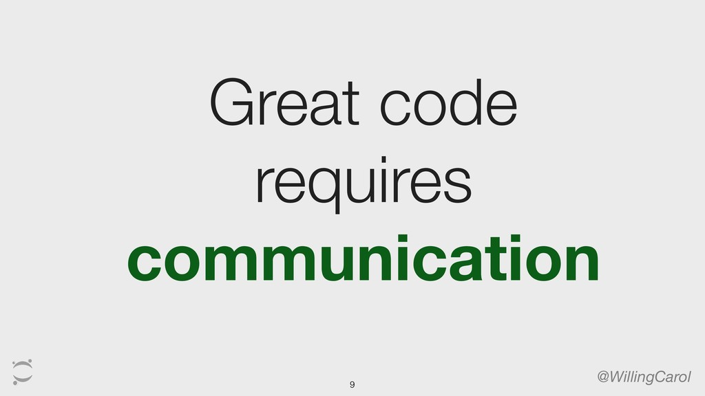 Great code requires communication @WillingCarol...