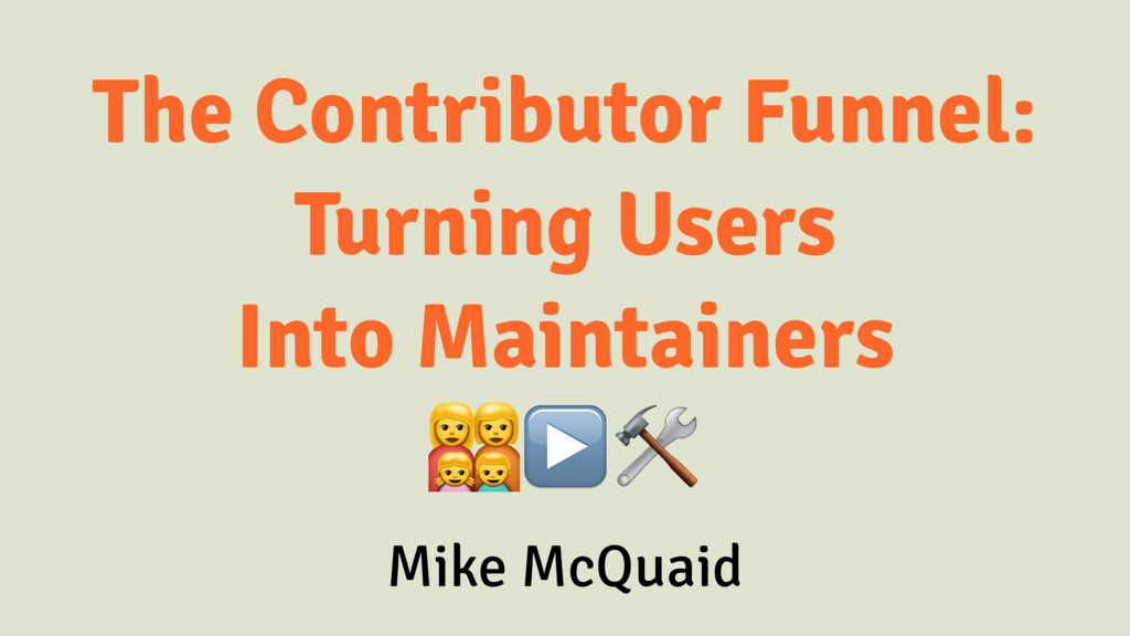 The Contributor Funnel: Turning Users Into Main...