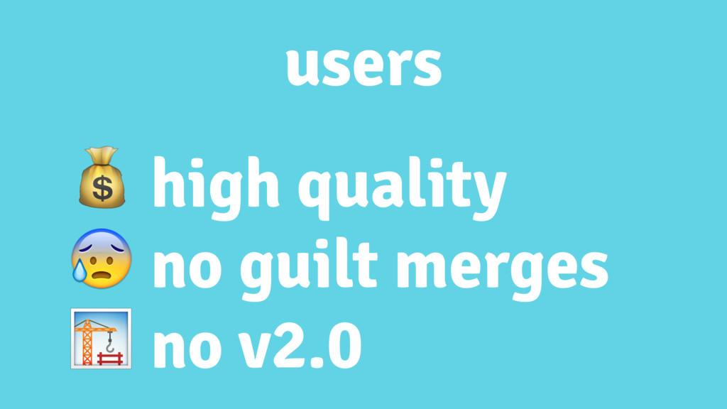 users  high quality  no guilt merges  no v2.0