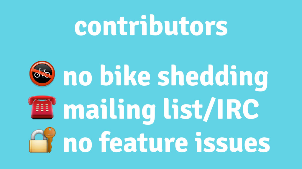 contributors  no bike shedding ☎ mailing list/I...