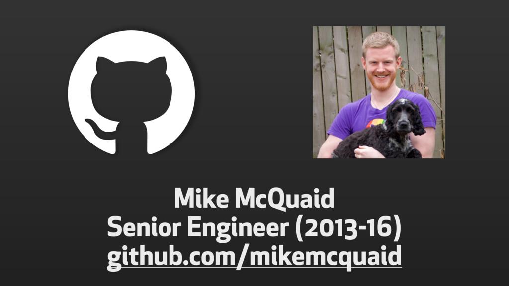 ! Mike McQuaid Senior Engineer (2013-16) github...