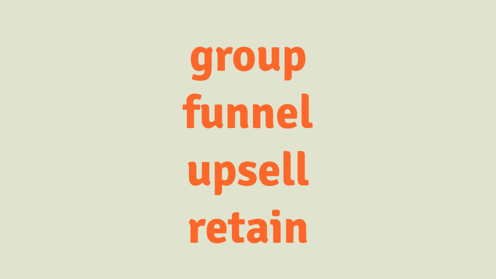 group funnel upsell retain