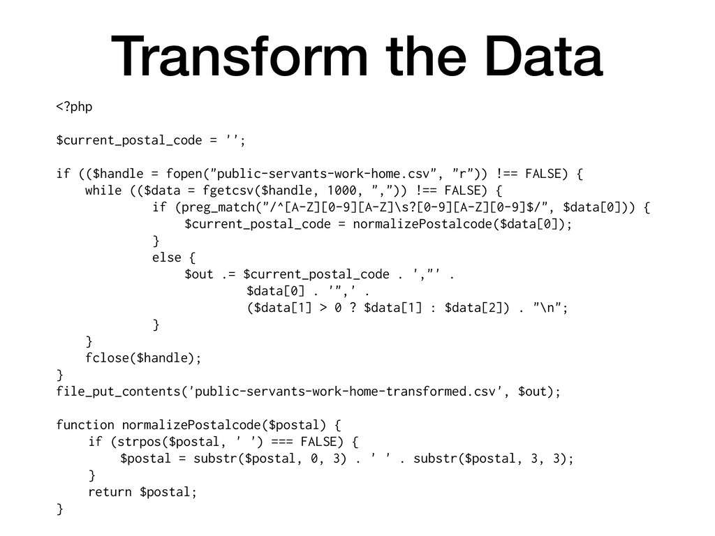 Transform the Data <?php $current_postal_code =...