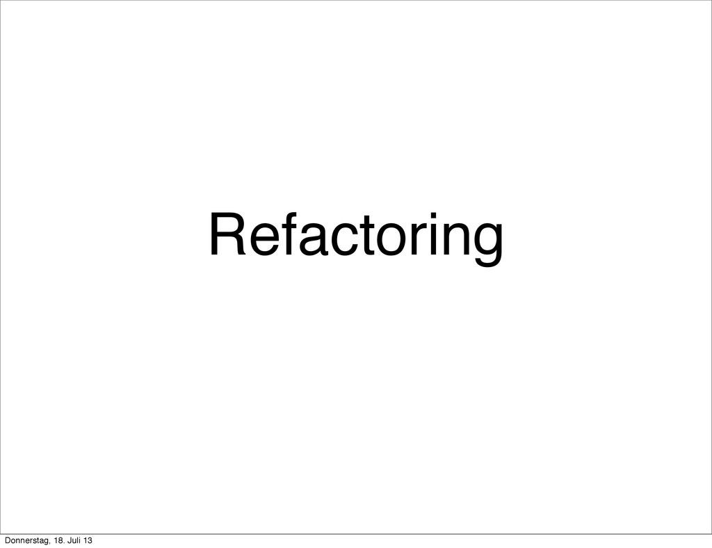 Refactoring Donnerstag, 18. Juli 13