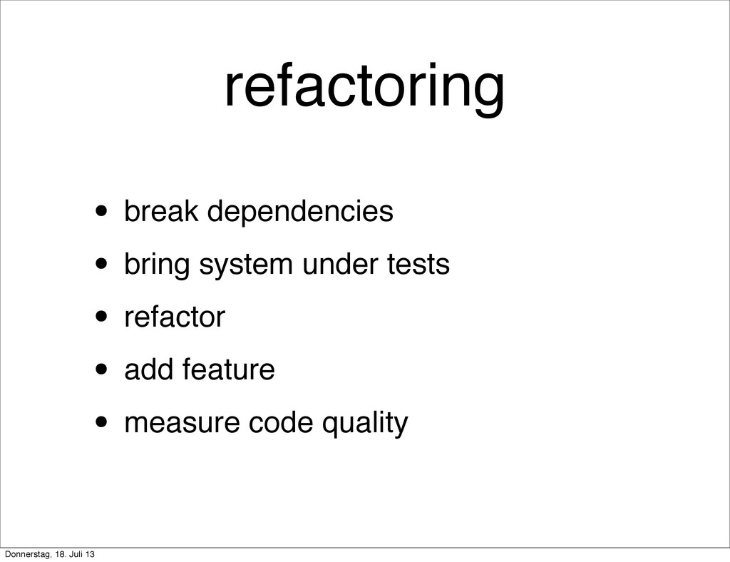 refactoring • break dependencies • bring system...