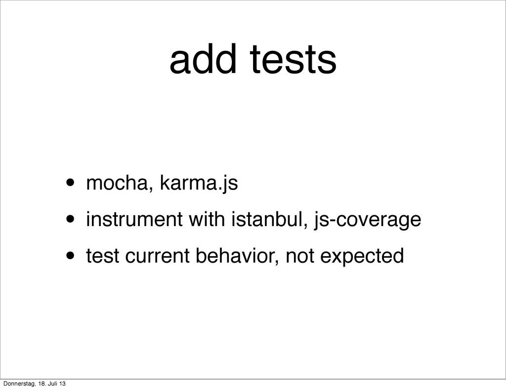 add tests • mocha, karma.js • instrument with i...
