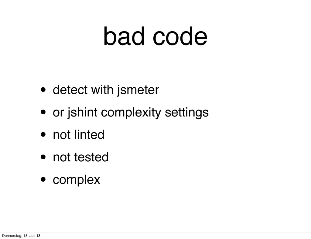 bad code • detect with jsmeter • or jshint comp...