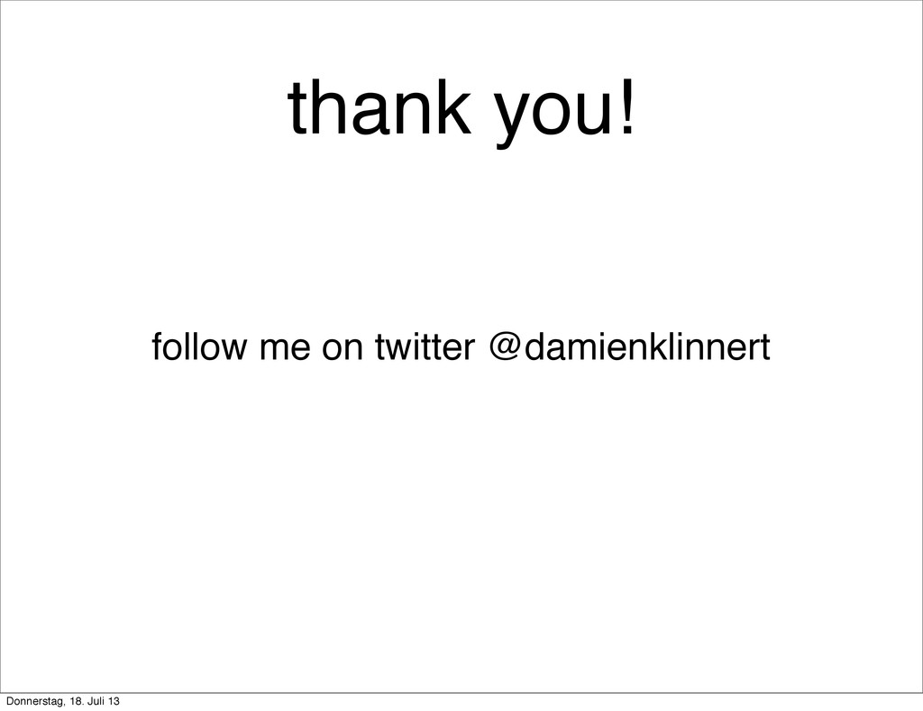 thank you! follow me on twitter @damienklinnert...