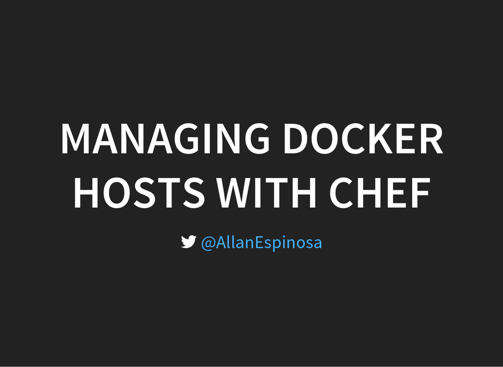 MANAGING DOCKER HOSTS WITH CHEF  @AllanEspinosa