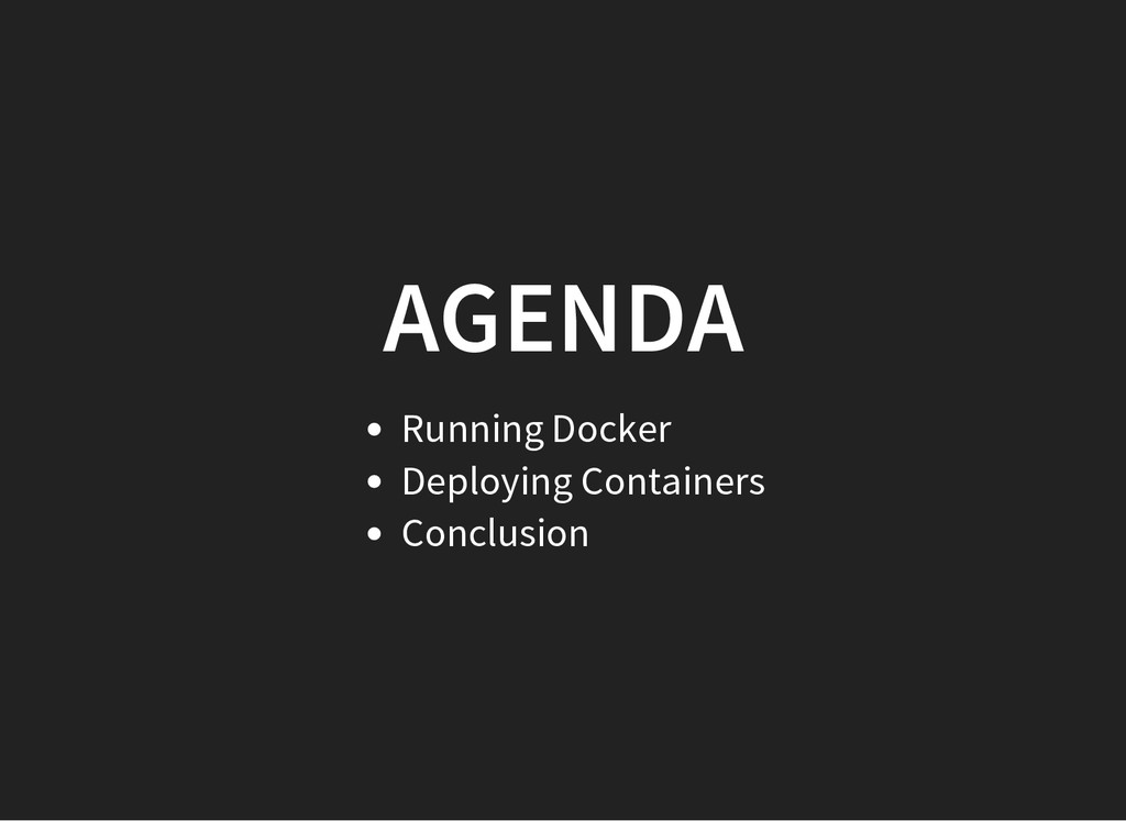 AGENDA Running Docker Deploying Containers Conc...