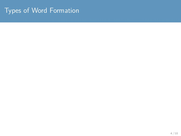 Types of Word Formation 4 / 18