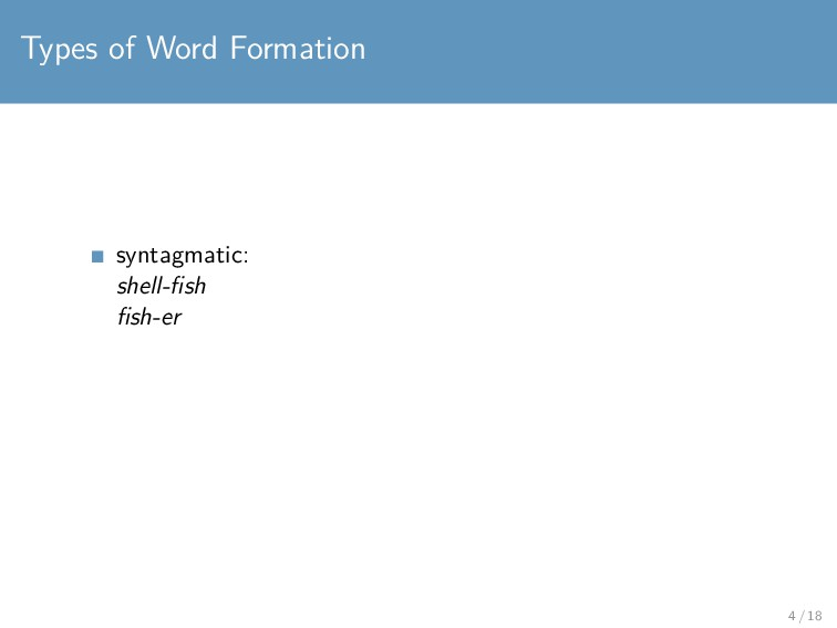 Types of Word Formation syntagmatic: shell-fish ...