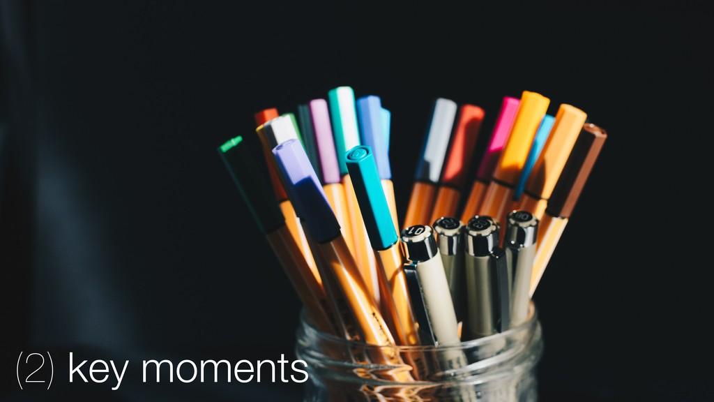 (2) key moments