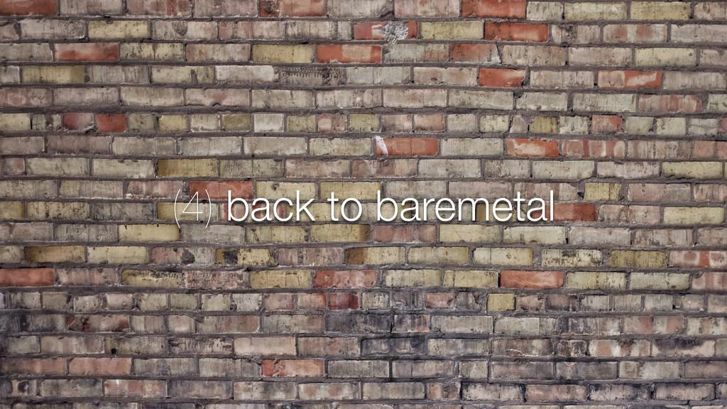 (4) back to baremetal