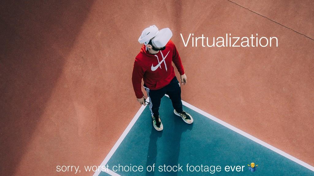 Virtualization sorry, worst choice of stock foo...
