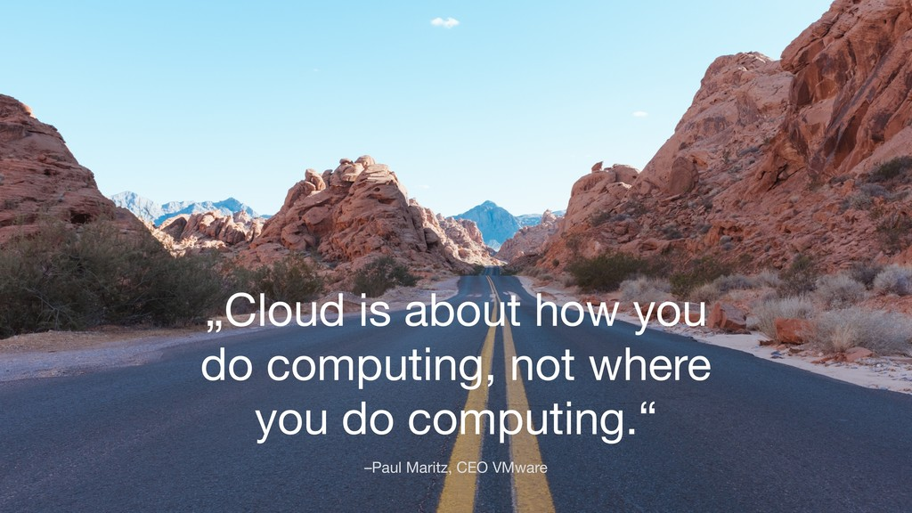 "–Paul Maritz, CEO VMware ""Cloud is about how yo..."