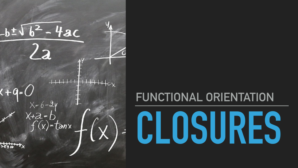 CLOSURES FUNCTIONAL ORIENTATION